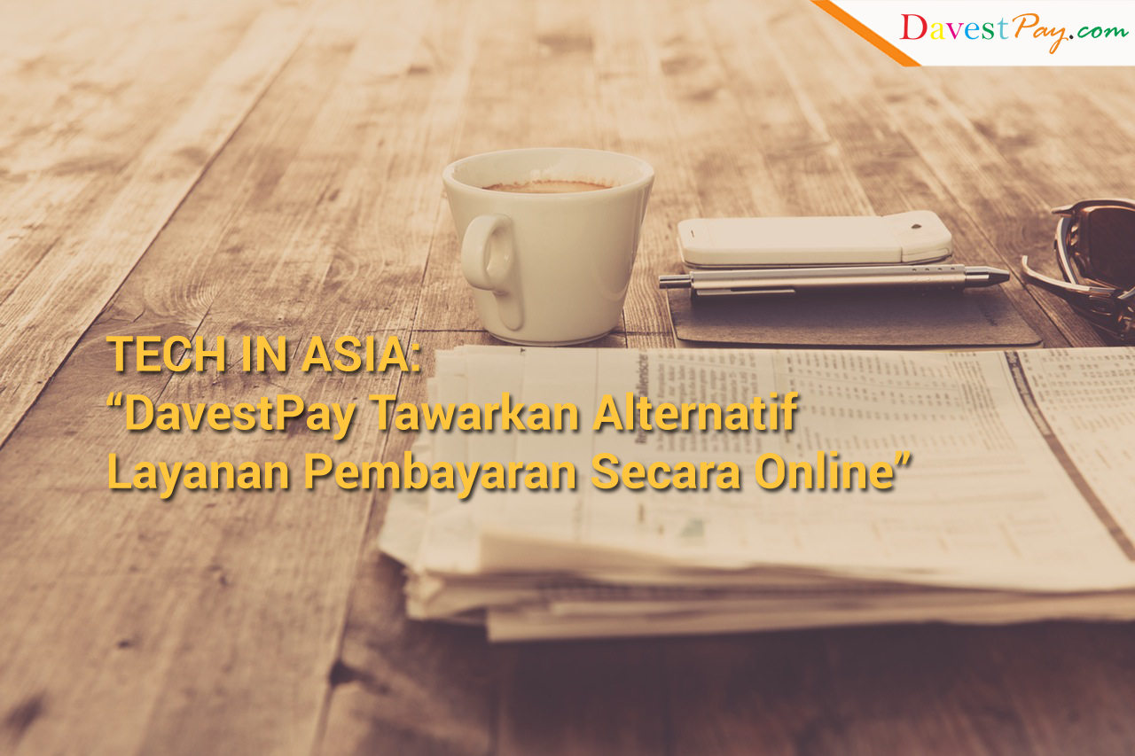 Tech In Asia: DavestPay Tawarkan Alternatif Layanan Pembayaran Secara Online