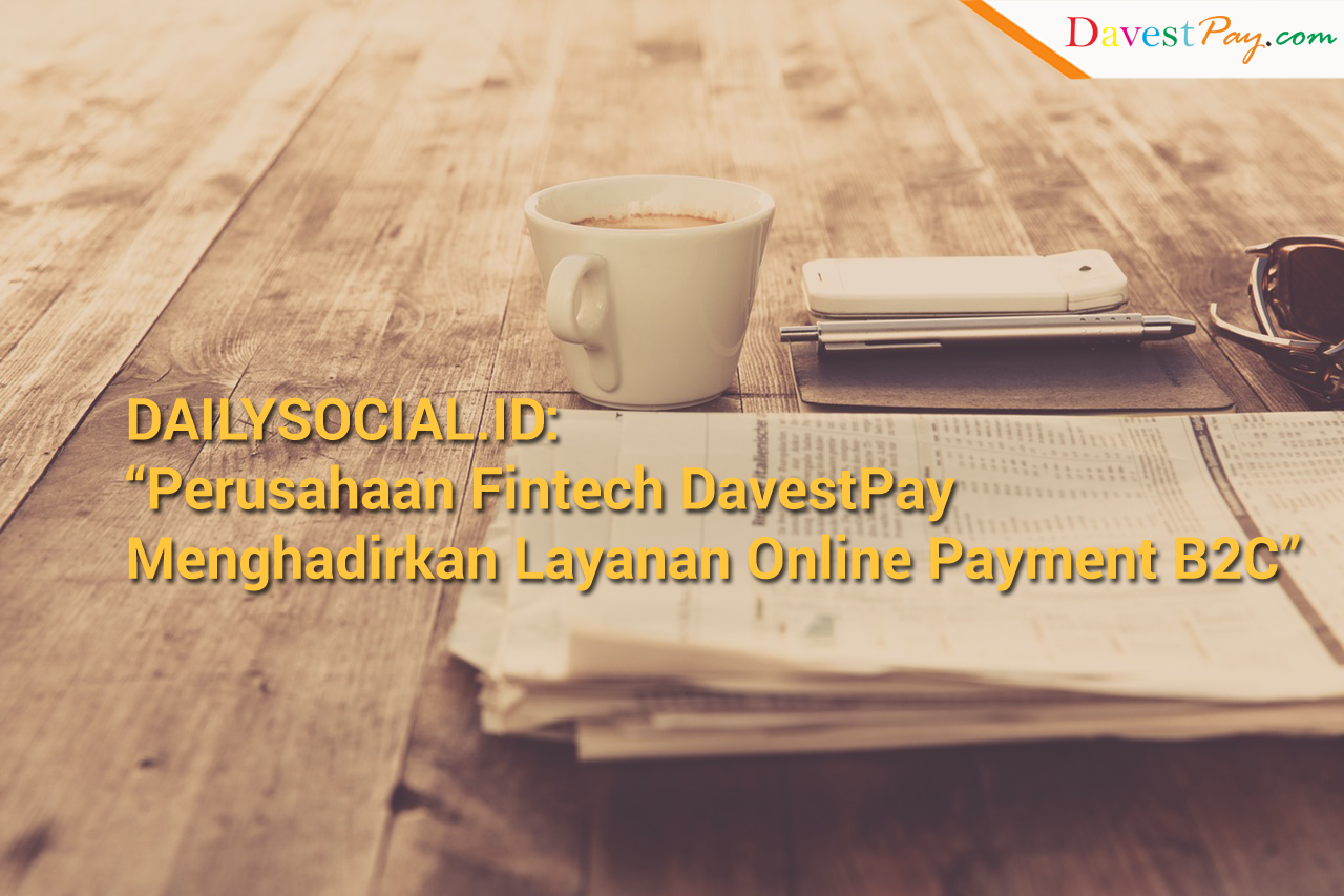 DailySocial: Perusahaan Fintech DavestPay Hadirkan Layanan Online Payment B2C