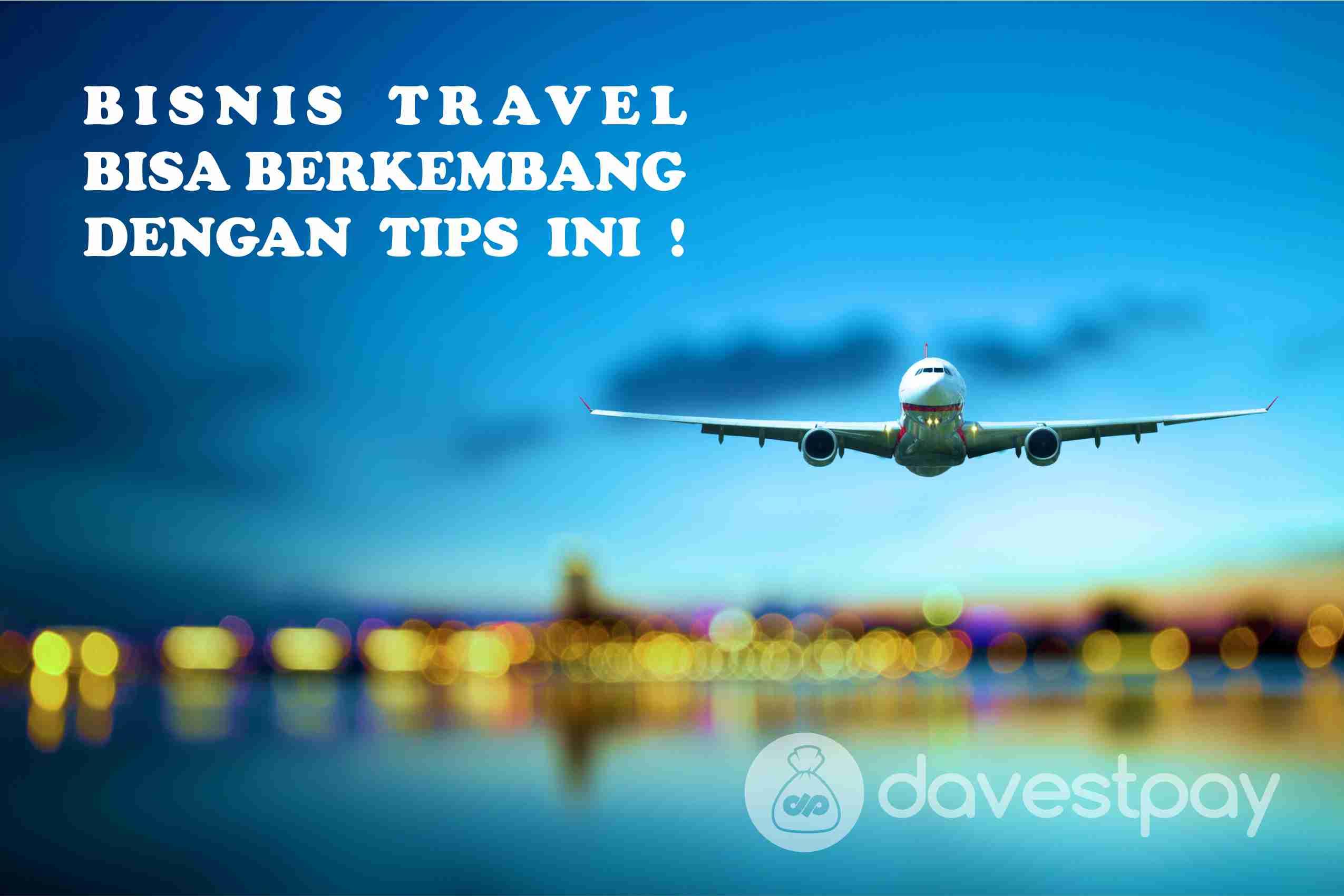 Bisnis Travel Bisa Berkembang dengan Tips Ini !